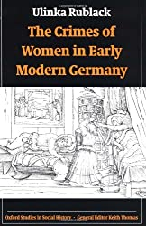 The Crimes of Women in Early Modern Germany (Oxford Studies in Social History)