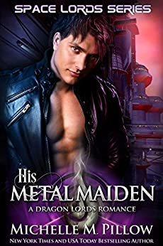 His Metal Maiden (Space Lords - A Dragon Lords Romance Book 3) by [Pillow, Michelle M.]