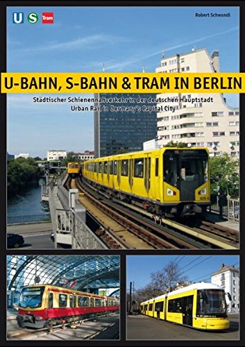 Read Online U-Bahn, S-Bahn & Tram in Berlin: Urban Rail in Germany's Capital City PDF