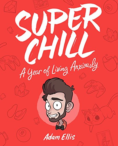 Super Chill: A Year of Living Anxiously -