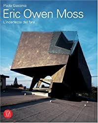 Eric Owen Moss. The Uncertainty of Doing