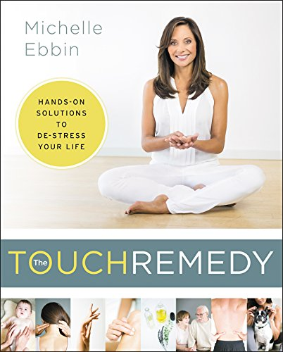 The Touch Remedy: Hands-On Solutions to De-Stress Your Life cover