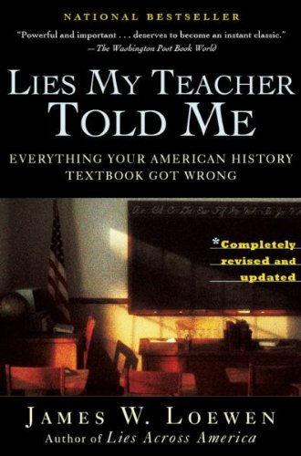 an analysis of james w loewens book lies my teacher told me Lies my teacher told me [unabridged] (audio cd) now as an audio book loewen argues that our bland, eurocentric treatment of history bores most elementary and high school students, who find it irrelevant to their lives.