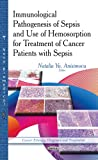 Immunological Pathogenesis of Sepsis and Use of Hemosorption for Treatment of Cancer Patients with Sepsis, , 1629486744