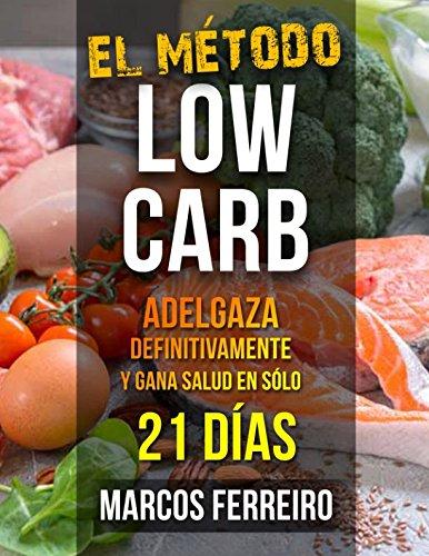 EL METODO LOW CARB: ADELGAZA DEFINITIVAMENTE Y GANA SALUD EN SOLO 21 DIAS (Spanish Edition) [Marcos Ferreiro] (Tapa Blanda)