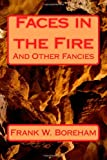 Faces in the Fire and Other Fancies, Frank W. Boreham, 1483913090