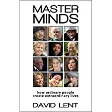 Master Minds: How ordinary people create extraordinary lives