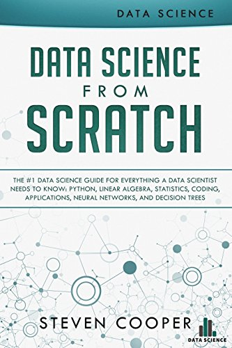 Data Science from Scratch: The #1 Data Science Guide for Everything A Data  Scientist Needs to Know: Python, Linear Algebra, Statistics, Coding,