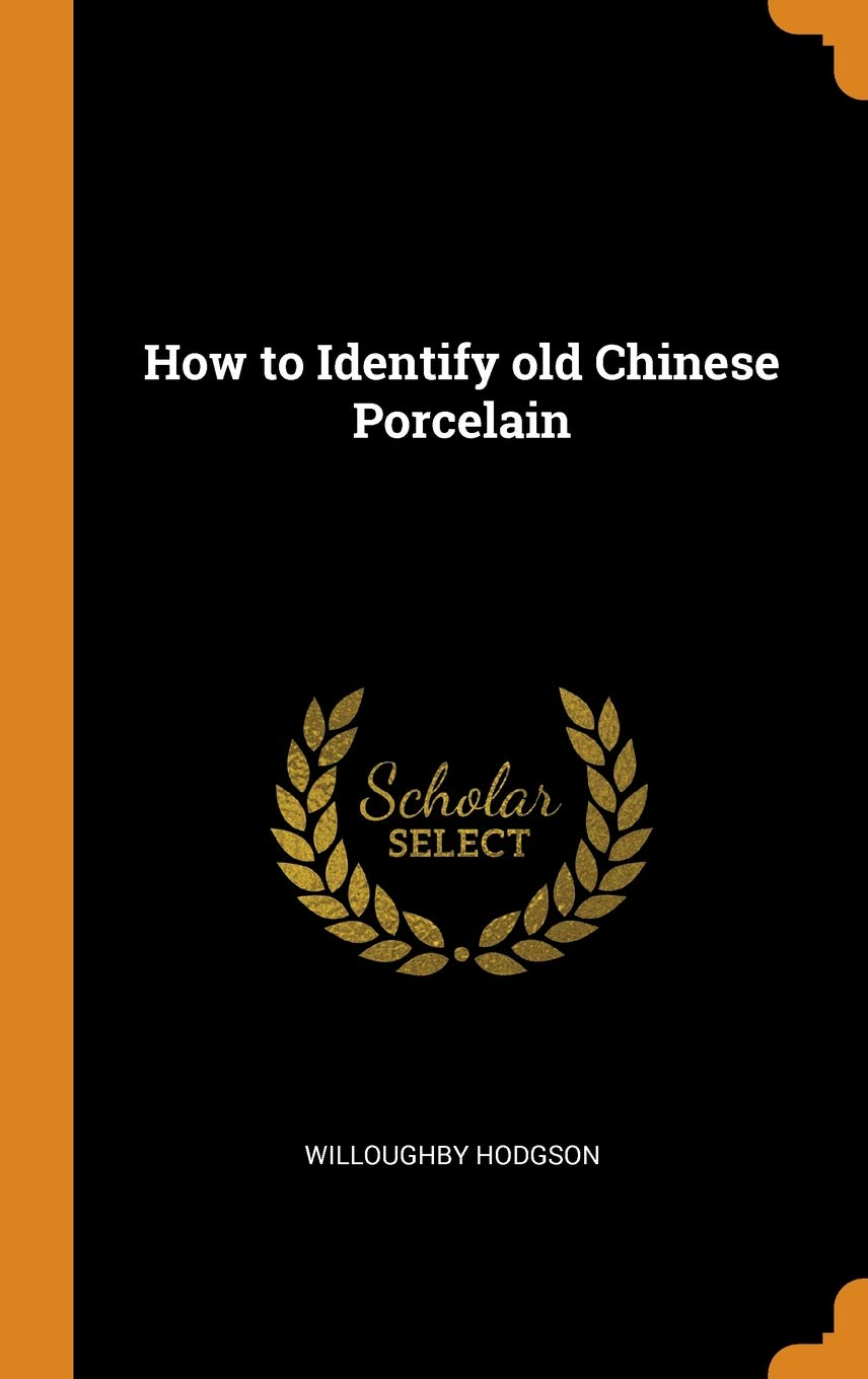 How to Identify Old Chinese Porcelain: Willoughby Hodgson