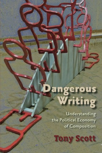 Dangerous Writing: Understanding The Political Economy Of Composition
