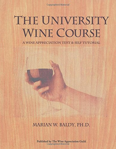 The University Wine Course: A Wine Appreciation Text & Self Tutorial by Marian W. Baldy Ph.D.