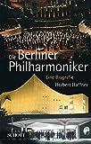 Die Berliner Philharmoniker: Eine Biografie