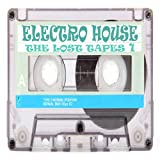 Electro House the Lost Tapes, Vol. 1 (Progressive, Vocal, Disconish' & Electronic House Music)
