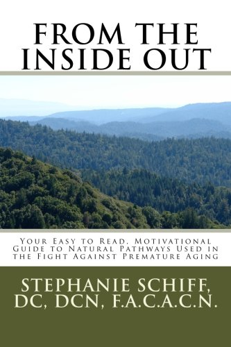 From the Inside Out: Your Easy to read, Motivational Guide to Natural Pathways used in the fight against Premature Aging pdf
