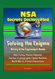 img - for NSA Secrets Declassified: Solving the Enigma: History of the Cryptanalytic Bombe - Alan Turing, Marian Rejewski, German Cryptographic Cipher Machine, World War II, U-boat Submarines book / textbook / text book
