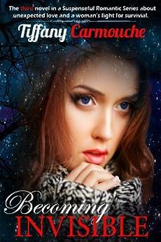 Becoming Invisible: A Romantic Suspense (The Alaskan Heart Saga Book 3) by [Carmouche, Tiffany]