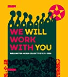 We Will Work with You : Wellington Media Collective 1978-1998, , 0864738838
