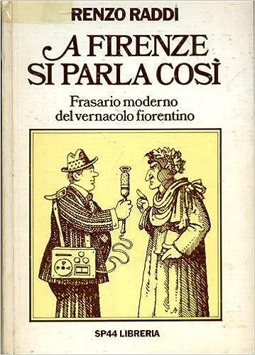 Amazon.com: A Firenze Si Parla Cosi : Frasario Moderno del ...