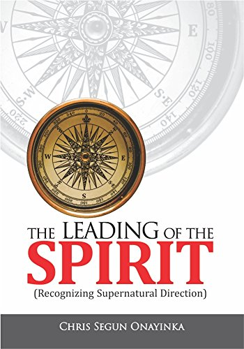 THE LEADING OF THE SPIRIT: RECOGNIZING SUPERNATURAL DIRECTION ()