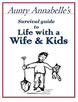 Aunty Annabelle's Survival Guide to Life with a Wife & Kids