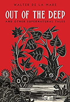 Out of the Deep: And Other Supernatural Tales by [de la Mare, Walter]