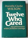 Twelve Who Cared, Dorothy C. Wilson, 0915684225