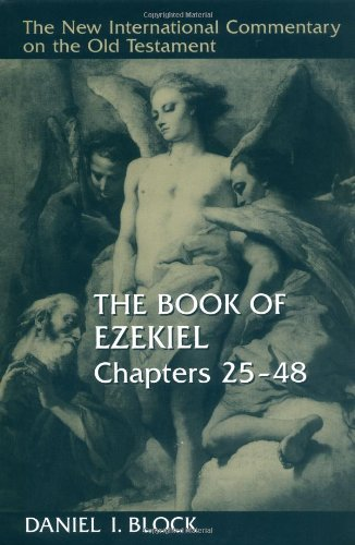 The Book of Ezekiel, Chapters 25–48 (NEW INTERNATIONAL COMMENTARY ON THE OLD TESTAMENT) [Block, Daniel I.] (Tapa Dura)