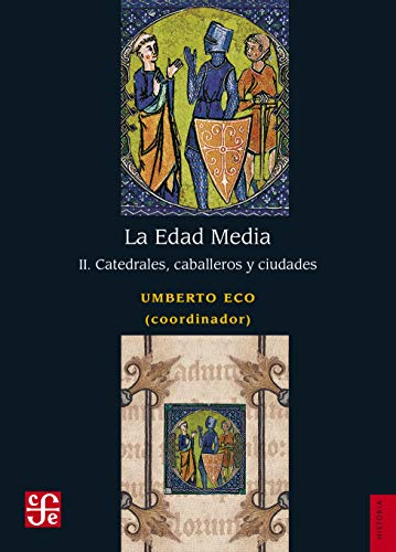 La Edad Media: II. Catedrales, Caballeros Y Ciudades (Historia / History) por Umberto Eco