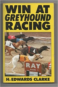 Win at Greyhound Racing by Clarke, H. Edwards (1988)