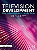 Television Development: How Hollywood Creates New TV Series