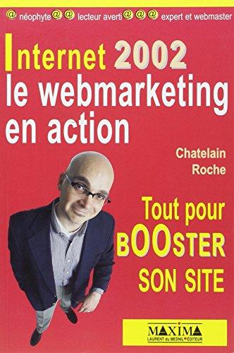 Internet 2002 : Le Webmarketing en action, tout pour booster son site