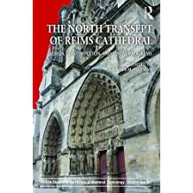 The North Transept of Reims Cathedral: Design, Construction, and Visual Programs