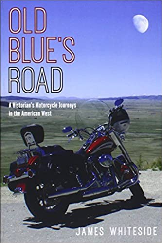 Book Old Blue's Road: A Historian's Motorcycle Journeys in the American West by James Whiteside (2015-01-15)