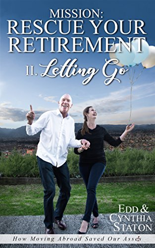 Mission: Rescue Your Retirement: How Moving Abroad Saved Our Assets. Volume II Letting Go (Retire With A Mission)