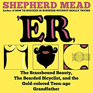 'ER, or, The Brassbound Beauty, The Bearded Bicyclist, and the Gold-Colored Teenage Grandfather Audiobook