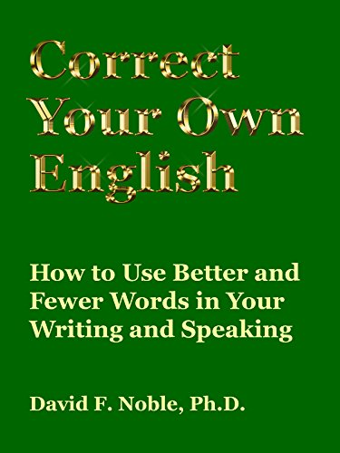 Correct Your Own English: How to Use Better and Fewer Words in Your Writing  and Speaking