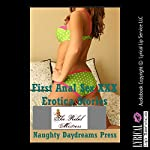 First Anal Sex XXX Erotica Stories: Five Explicit First Time Anal Sex Erotica Stories | Nancy Brockton,DP Backhaus,Debbie Brownstone