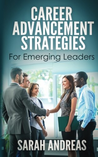 Career Advancement Strategies For Emerging Leaders: Get promoted faster in the career you love. (Volume 1)