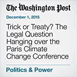 Trick or Treaty? The Legal Question Hanging over the Paris Climate Change Conference | Karoun Demirjian,Steven Mufson