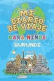 Mi Diario De Viaje Para Niños Burundi: 6x9 Diario de viaje para niños I Libreta para completar y colorear I Regalo perfecto para niños para tus vacaciones en Burundi (Spanish Edition)