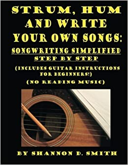 strum hum and write your own songs songwriting simplified step by