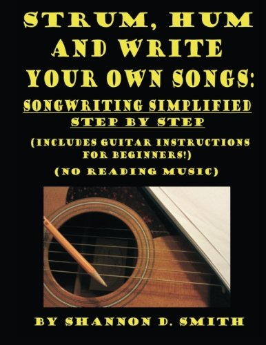 Strum, Hum And Write Your Own Songs: Songwriting Simplified Step By Step