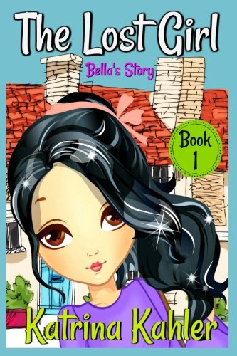 Download The Lost Girl - Book 1: Bella's Story: Books for Girls Aged 9-12 pdf