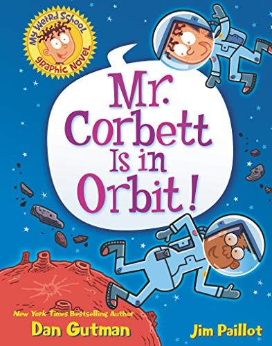 Book Cover: My Weird School Graphic Novel: Mr. Corbett Is in Orbit!