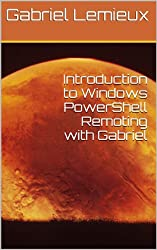 Introduction to Windows PowerShell Remoting with Gabriel (English Edition)
