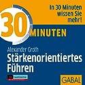 30 Minuten Stärkenorientiertes Führen Hörbuch von Alexander Groth Gesprochen von: Gilles Karolyi, Gabi Franke, Gordon Piedesack
