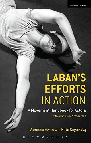 Laban's Efforts in Action: A Movement Handbook for Actors with Online Video Resources ()