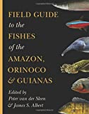 img - for Field Guide to the Fishes of the Amazon, Orinoco, and Guianas (Princeton Field Guides) book / textbook / text book