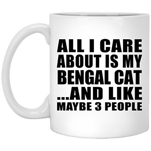 Cat Lover Coffee Mug, All I Care About Is My Bengal Cat And Like Maybe 3 People - 11 Oz Coffee Mug, Ceramic Cup, Best Gift for Cat Owner, Pet Lover, Family, Friend