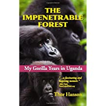 The Impenetrable Forest: My Gorilla Years in Uganda